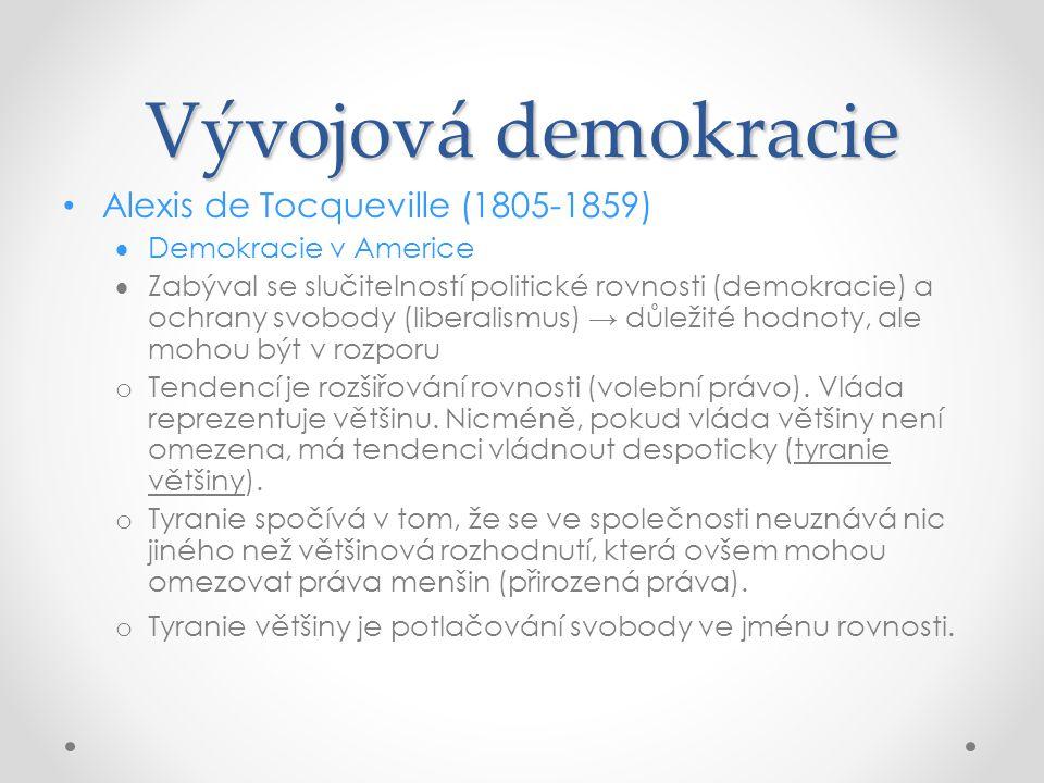 Vývojová demokracie Alexis de Tocqueville (1805-1859)  Demokracie v Americe  Zabýval se slučitelností politické rovnosti (demokracie) a ochrany svob