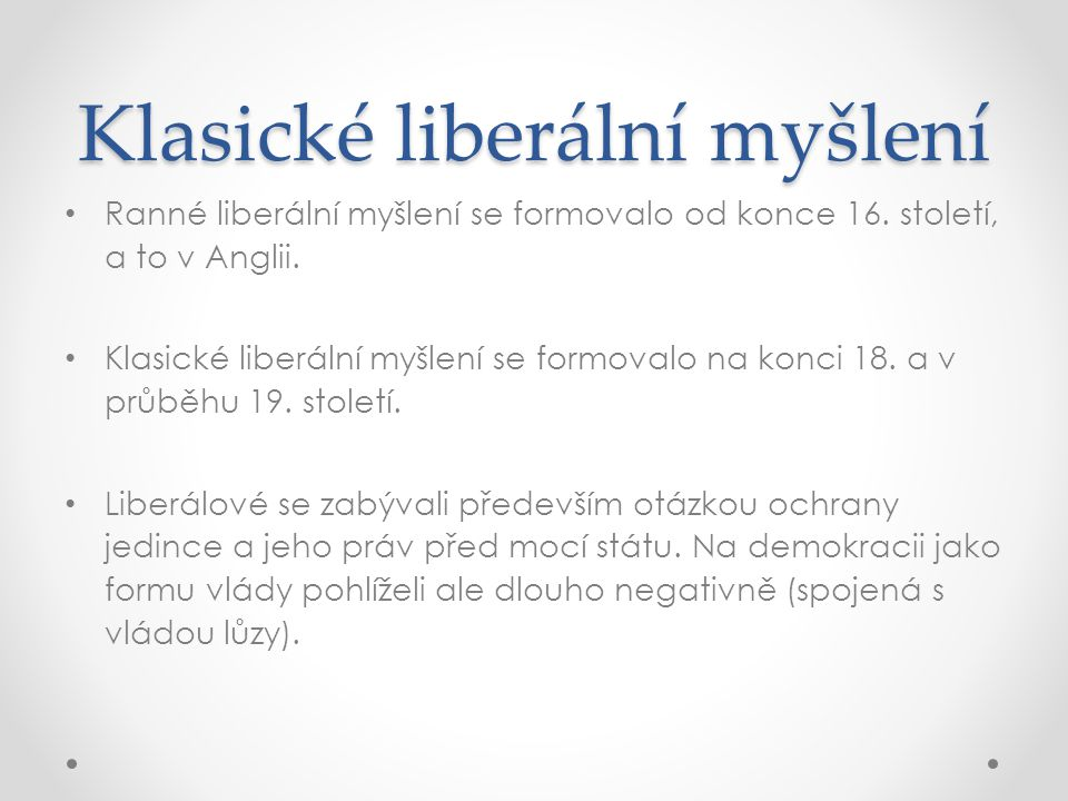 Klasické liberální myšlení Ranné liberální myšlení se formovalo od konce 16. století, a to v Anglii. Klasické liberální myšlení se formovalo na konci