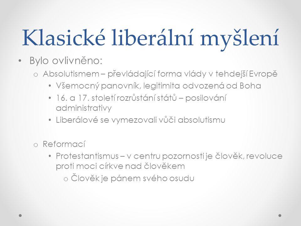 Klasické liberální myšlení Bylo ovlivněno: o Absolutismem – převládající forma vlády v tehdejší Evropě Všemocný panovník, legitimita odvozená od Boha