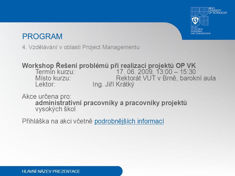 4. Vzdělávání v oblasti Project Managementu PROGRAM Workshop Řešení problémů při realizaci projektů OP VK Termín kurzu:17. 06. 2009, 13:00 – 15:30 Mís