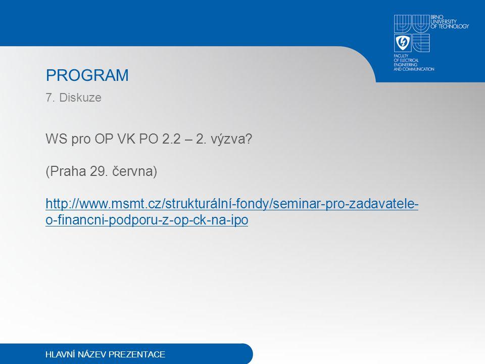 PROGRAM 7. Diskuze WS pro OP VK PO 2.2 – 2. výzva? (Praha 29. června) http://www.msmt.cz/strukturální-fondy/seminar-pro-zadavatele- o-financni-podporu