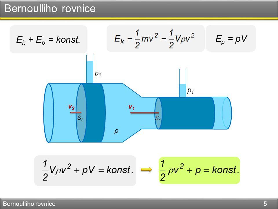 Bernoulliho rovnice Bernoulliho rovnice 5 E k + E p = konst. E p = pV v1v1 v2v2 S1S1 S2S2 ρ p1p1 p2p2