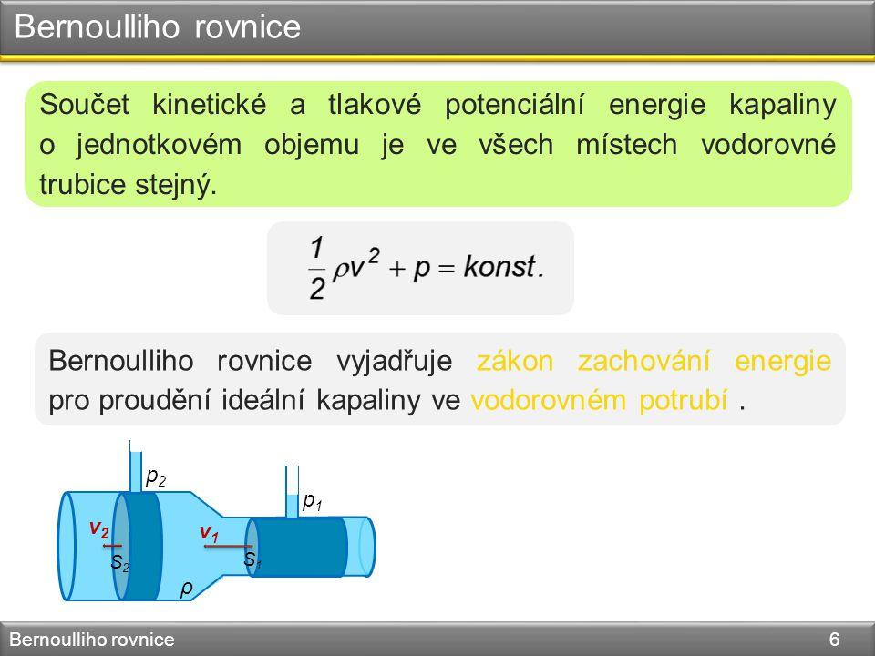 Bernoulliho rovnice Bernoulliho rovnice 6 v1v1 v2v2 S1S1 S2S2 ρ p1p1 p2p2 Bernoulliho rovnice vyjadřuje zákon zachování energie pro proudění ideální k