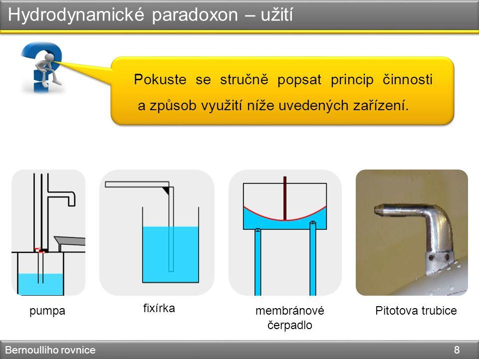 Hydrodynamické paradoxon – užití Bernoulliho rovnice 8 pumpa fixírka membránové čerpadlo Pitotova trubice Pokuste se stručně popsat princip činnosti a
