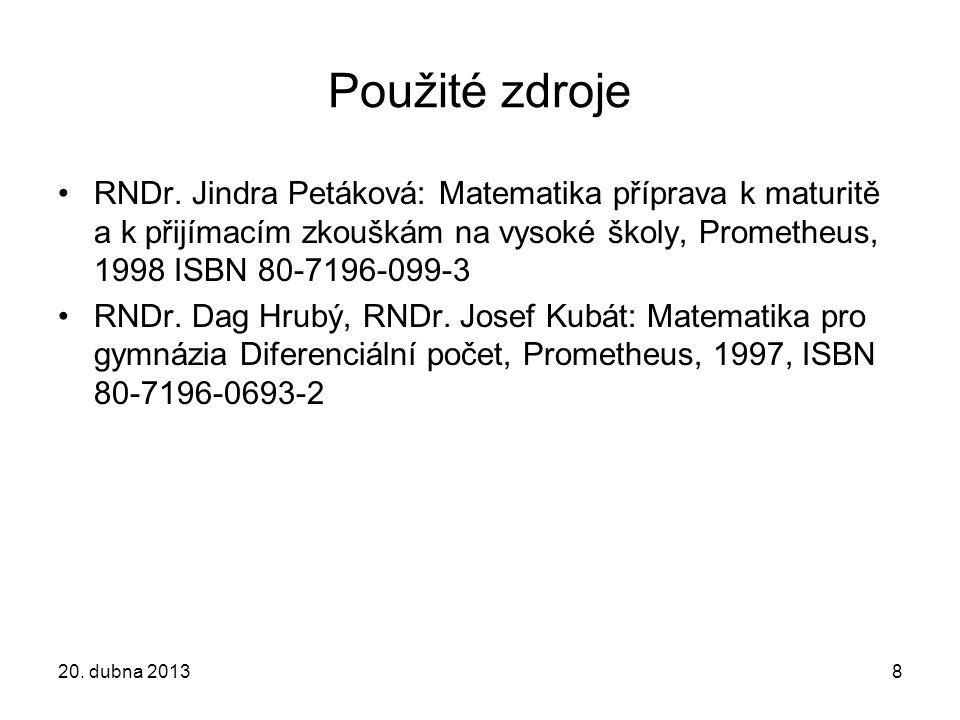 8 Použité zdroje RNDr. Jindra Petáková: Matematika příprava k maturitě a k přijímacím zkouškám na vysoké školy, Prometheus, 1998 ISBN 80-7196-099-3 RN
