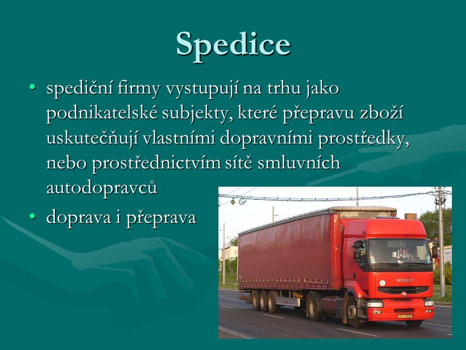 Spedice spediční firmy vystupují na trhu jako podnikatelské subjekty, které přepravu zboží uskutečňují vlastními dopravními prostředky, nebo prostředn