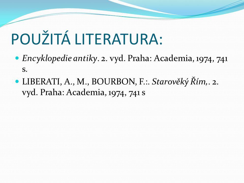 POUŽITÁ LITERATURA: Encyklopedie antiky.2. vyd. Praha: Academia, 1974, 741 s.