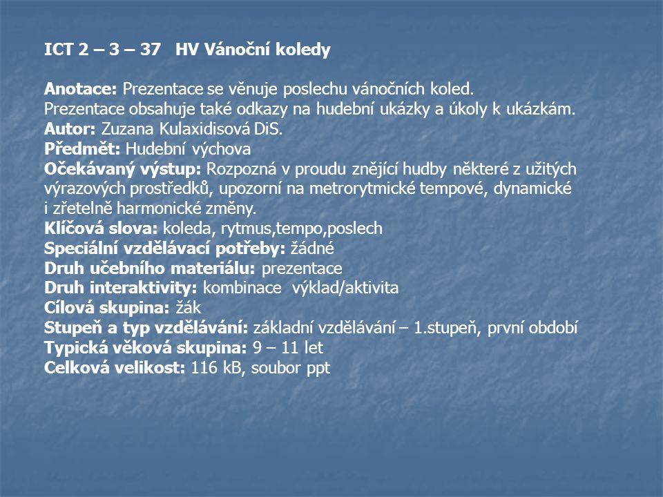 ICT 2 – 3 – 37 HV Vánoční koledy Anotace: Prezentace se věnuje poslechu vánočních koled.