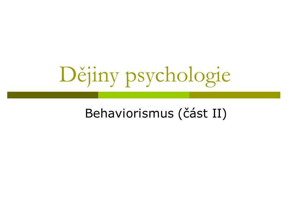 Další vývoj behaviorismu  1930-1960  centrem zájmu studium učení  revize metodologických základů behaviorismu - např.