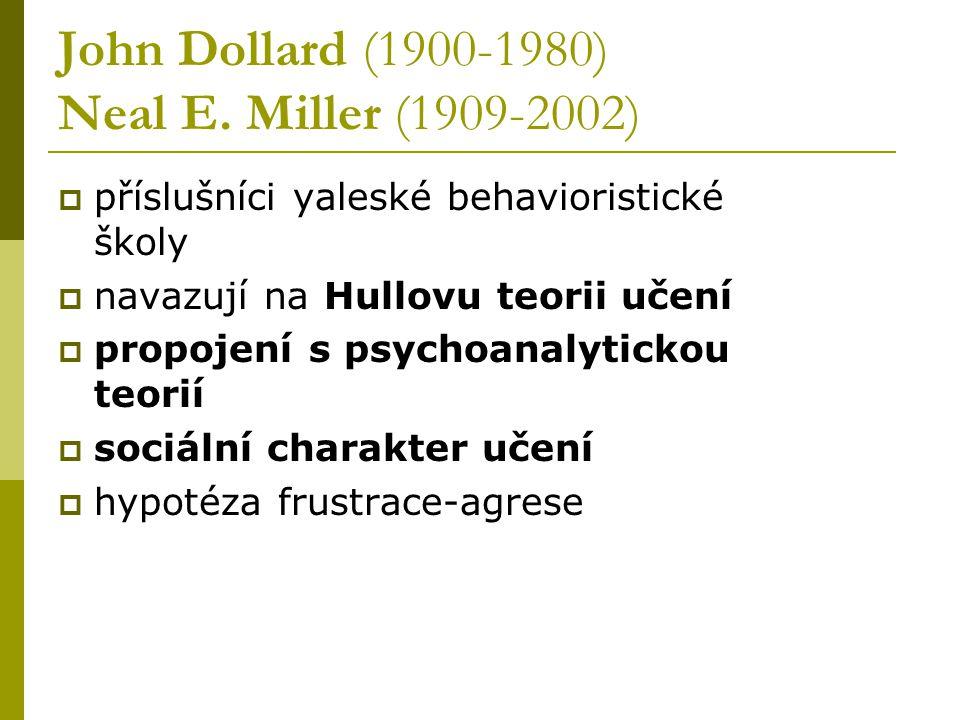 John Dollard (1900-1980) Neal E. Miller (1909-2002)  příslušníci yaleské behavioristické školy  navazují na Hullovu teorii učení  propojení s psych
