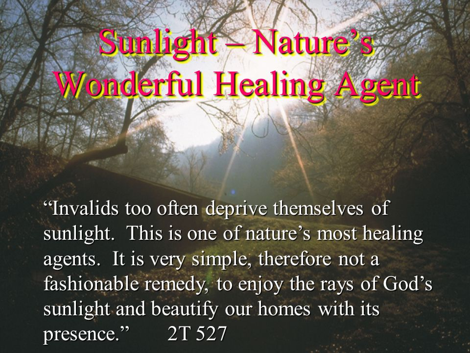 Sunlight – Nature's Wonderful Healing Agent Invalids too often deprive themselves of sunlight.