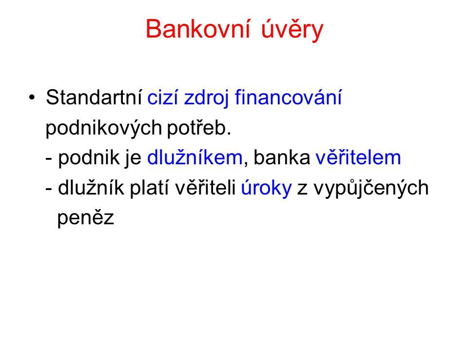 Bankovní úvěry Standartní cizí zdroj financování podnikových potřeb. - podnik je dlužníkem, banka věřitelem - dlužník platí věřiteli úroky z vypůjčený