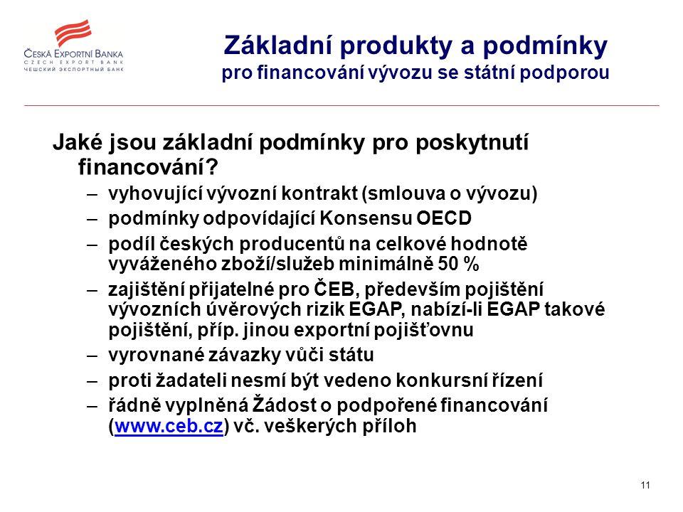 11 Základní produkty a podmínky pro financování vývozu se státní podporou Jaké jsou základní podmínky pro poskytnutí financování.