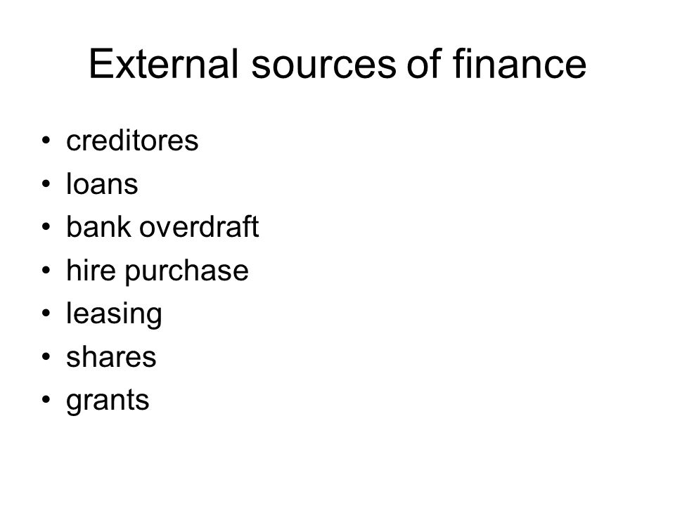 External sources of finance creditores loans bank overdraft hire purchase leasing shares grants