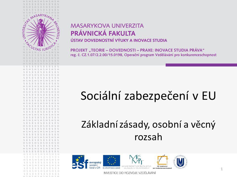 1 Sociální zabezpečení v EU Základní zásady, osobní a věcný rozsah