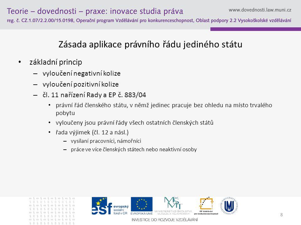 8 Zásada aplikace právního řádu jediného státu základní princip – vyloučení negativní kolize – vyloučení pozitivní kolize – čl.