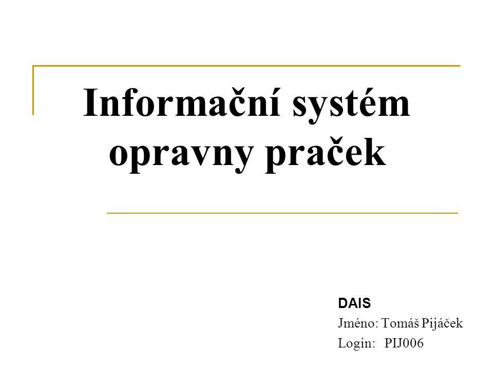 Informační systém opravny praček DAIS Jméno: Tomáš Pijáček Login: PIJ006