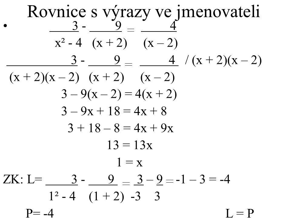 Příklad 2 + 2 -8 (x + 2) (x + 2) x² + 4x + 4 2 + 7 -8 / (x + 2)(x + 2) (x + 2) (x + 2) (x + 2)(x + 2) 2(x + 2) + 2(x + 2) = -8 2x + 4 + 2x + 4 = -8 2x + 2x = -8 – 4 – 4 4x = -16 x = -4 L= -1 – 1 = -2 P = -8 : [(-4)²+4.(-4)+4] = -8 : (16–16+4) = -8 : 4= -2