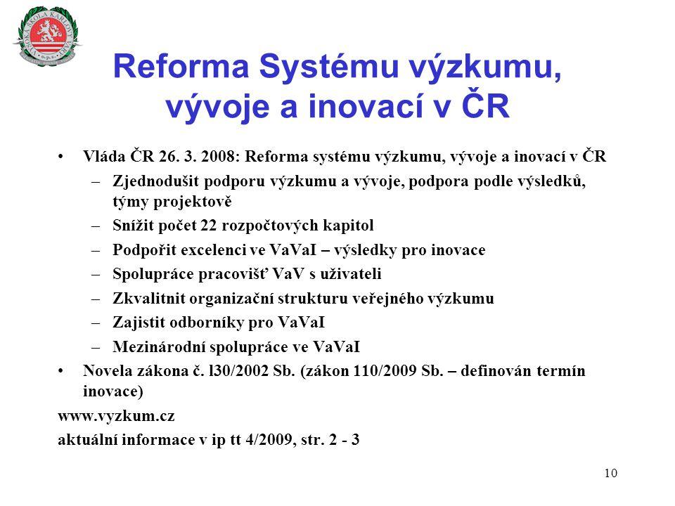 Reforma Systému výzkumu, vývoje a inovací v ČR Vláda ČR 26. 3. 2008: Reforma systému výzkumu, vývoje a inovací v ČR –Zjednodušit podporu výzkumu a výv