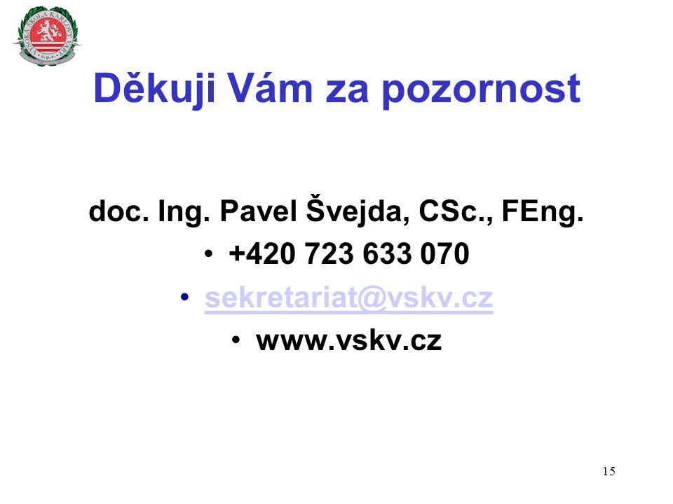 Děkuji Vám za pozornost doc. Ing. Pavel Švejda, CSc., FEng. +420 723 633 070 sekretariat@vskv.cz www.vskv.cz 15