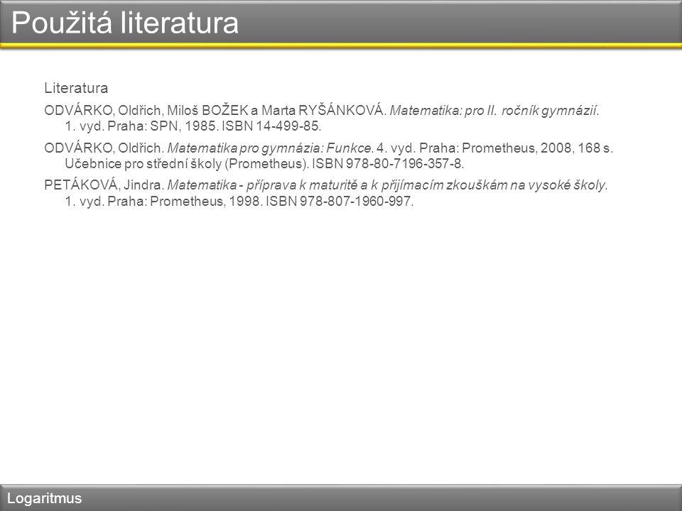 Použitá literatura Literatura ODVÁRKO, Oldřich, Miloš BOŽEK a Marta RYŠÁNKOVÁ. Matematika: pro II. ročník gymnázií. 1. vyd. Praha: SPN, 1985. ISBN 14-