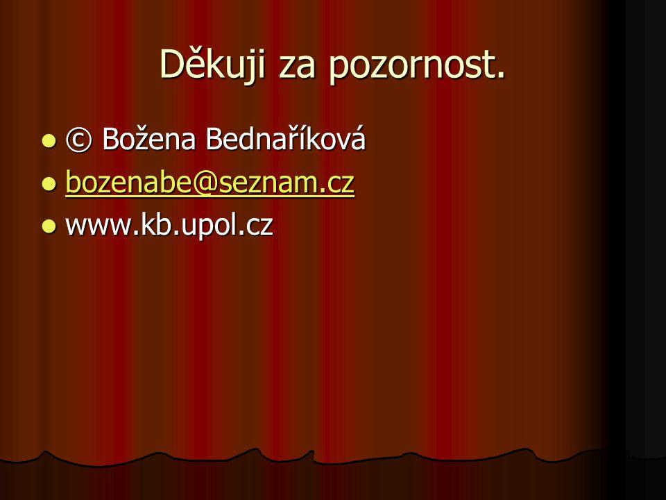 Děkuji za pozornost. © Božena Bednaříková © Božena Bednaříková bozenabe@seznam.cz bozenabe@seznam.cz bozenabe@seznam.cz www.kb.upol.cz www.kb.upol.cz
