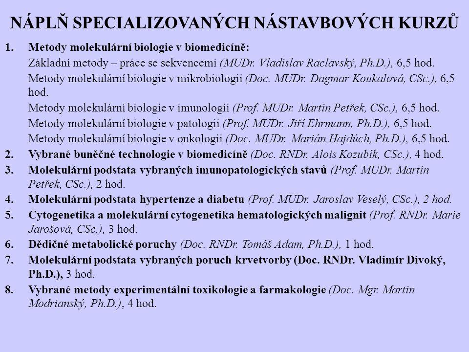 NÁPLŇ SPECIALIZOVANÝCH NÁSTAVBOVÝCH KURZŮ 1.Metody molekulární biologie v biomedicíně: Základní metody – práce se sekvencemi (MUDr. Vladislav Raclavsk
