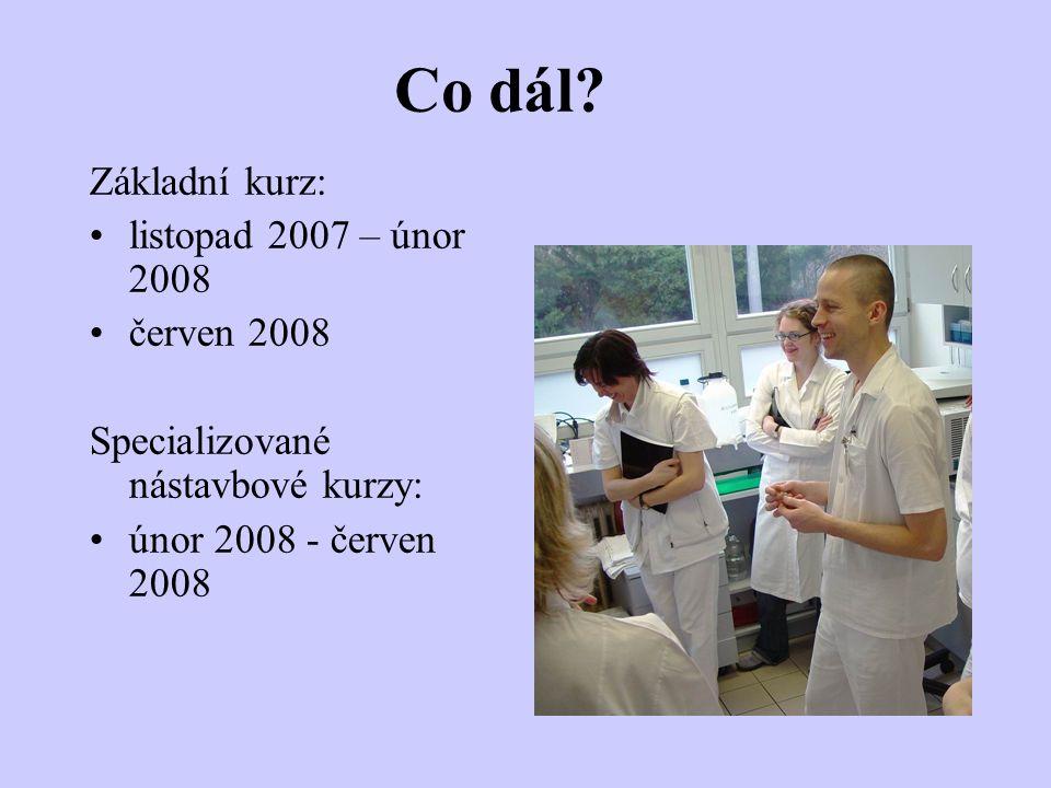 Co dál? Základní kurz: listopad 2007 – únor 2008 červen 2008 Specializované nástavbové kurzy: únor 2008 - červen 2008