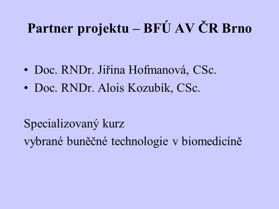 Partner projektu – BFÚ AV ČR Brno Doc. RNDr. Jiřina Hofmanová, CSc. Doc. RNDr. Alois Kozubík, CSc. Specializovaný kurz vybrané buněčné technologie v b