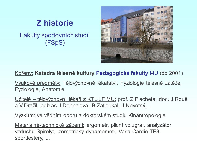 Kořeny: Katedra tělesné kultury Pedagogické fakulty MU (do 2001) Výukové předměty: Tělovýchovné lékařství, Fyziologie tělesné zátěže, Fyziologie, Anat