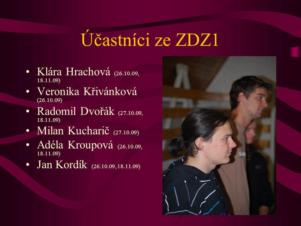 Účastníci ze ZDZ1 Klára Hrachová (26.10.09, 18.11.09) Veronika Křivánková (26.10.09) Radomil Dvořák (27.10.09, 18.11.09) Milan Kucharič (27.10.09) Adéla Kroupová (26.10.09, 18.11.09) Jan Kordík (26.10.09, 18.11.09)