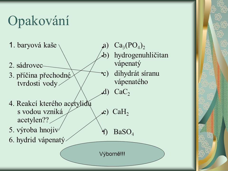 Opakování 1. baryová kaše 2. sádrovec 3. příčina přechodné tvrdosti vody 4.