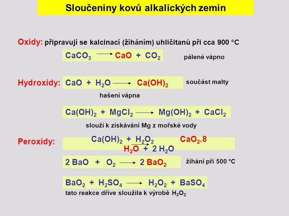 Sloučeniny kovů alkalických zemin Oxidy: připravují se kalcinací (žíháním) uhličitanů při cca 900 °C CaCO 3 CaO + CO 2 pálené vápno Hydroxidy:CaO + H