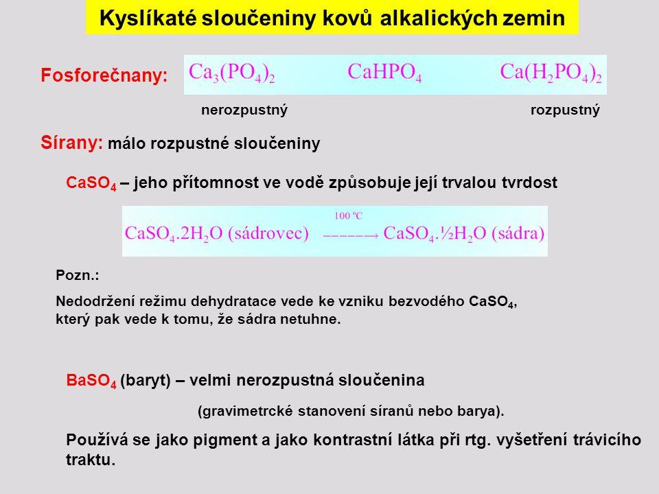 Kyslíkaté sloučeniny kovů alkalických zemin Fosforečnany: nerozpustnýrozpustný Sírany: málo rozpustné sloučeniny CaSO 4 – jeho přítomnost ve vodě způs