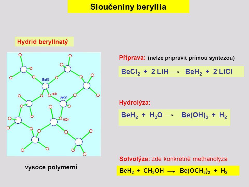 Sloučeniny beryllia Hydrid beryllnatý BeH 2 + H 2 O Be(OH) 2 + H 2 Příprava: (nelze připravit přímou syntézou) vysoce polymerní Hydrolýza: BeCl 2 + 2
