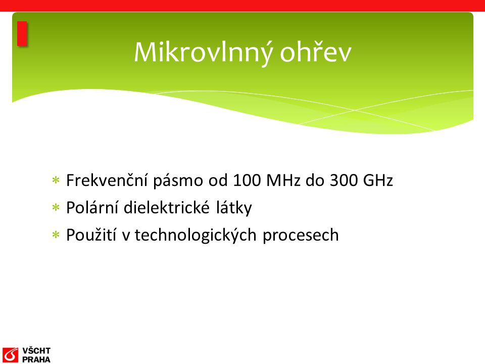  Frekvenční pásmo od 100 MHz do 300 GHz  Polární dielektrické látky  Použití v technologických procesech Mikrovlnný ohřev