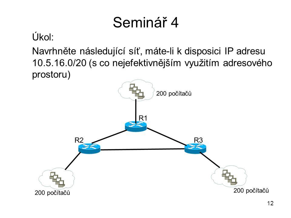 Seminář 4 Úkol: Navrhněte následující síť, máte-li k disposici IP adresu 10.5.16.0/20 (s co nejefektivnějším využitím adresového prostoru) 12