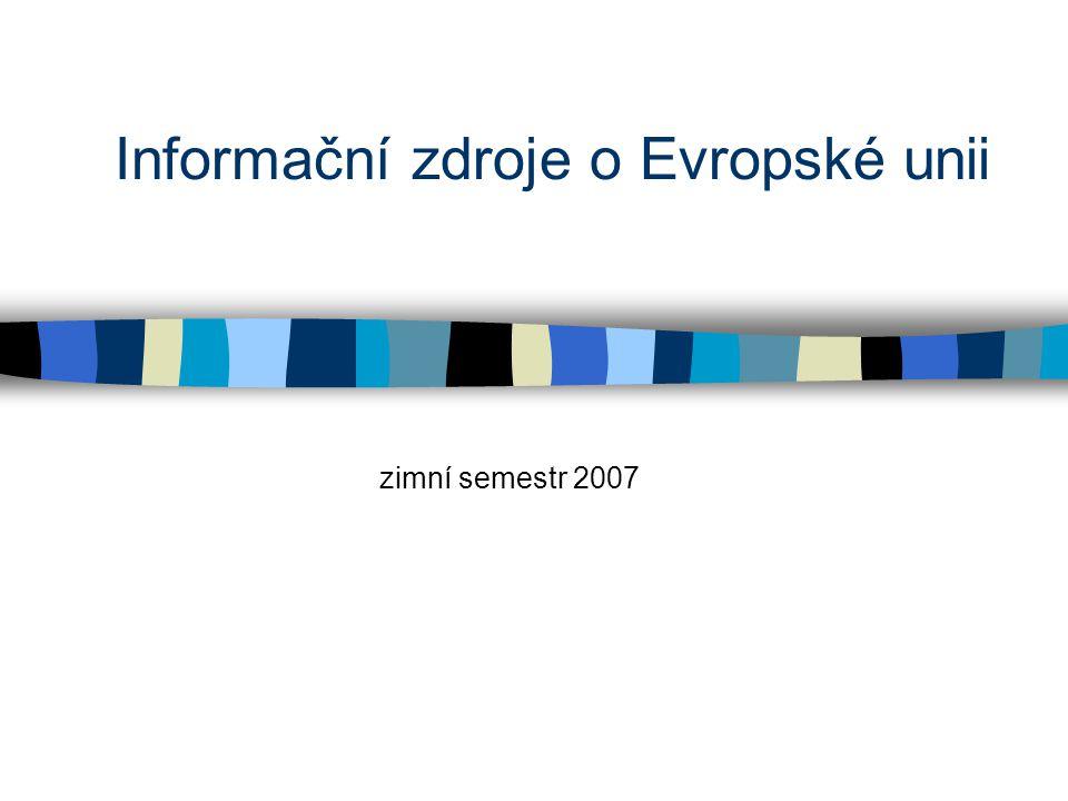 Informační zdroje o Evropské unii zimní semestr 2007