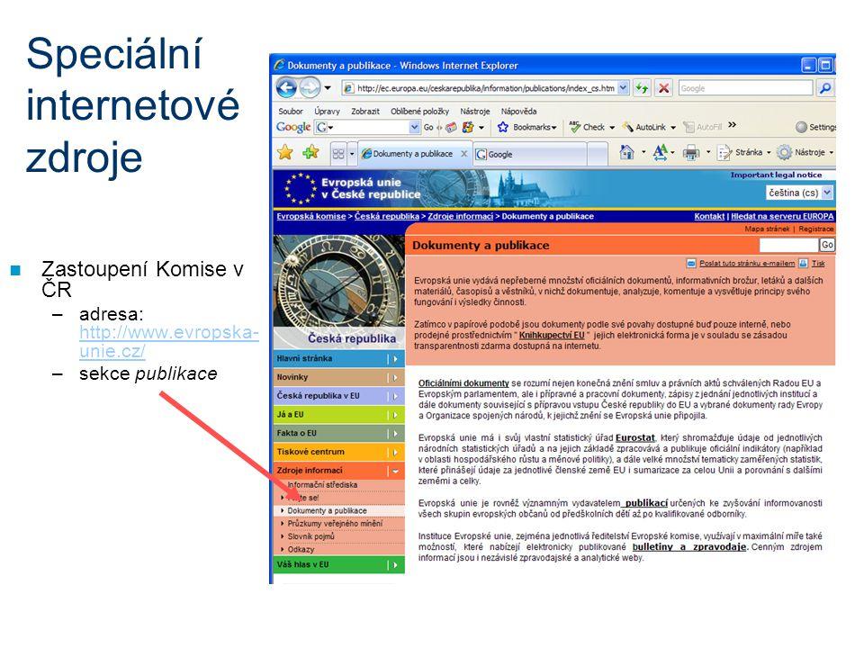 Speciální internetové zdroje Zastoupení Komise v ČR –adresa: http://www.evropska- unie.cz/ http://www.evropska- unie.cz/ –sekce publikace
