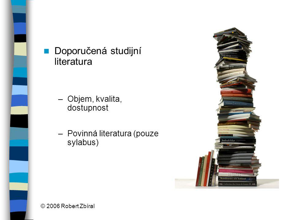 © 2006 Robert Zbíral Doporučená studijní literatura –Objem, kvalita, dostupnost –Povinná literatura (pouze sylabus)