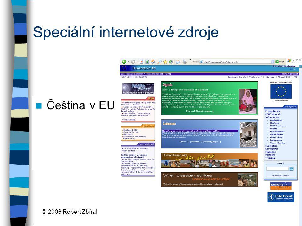 © 2006 Robert Zbíral Speciální internetové zdroje Čeština v EU