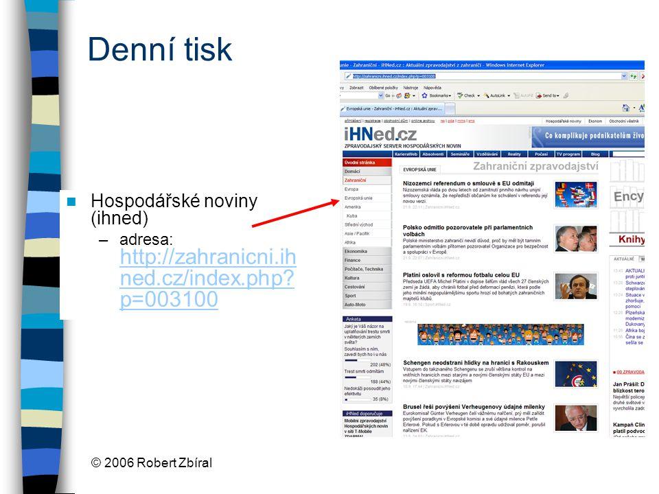 © 2006 Robert Zbíral Denní tisk Hospodářské noviny (ihned) –adresa: http://zahranicni.ih ned.cz/index.php.