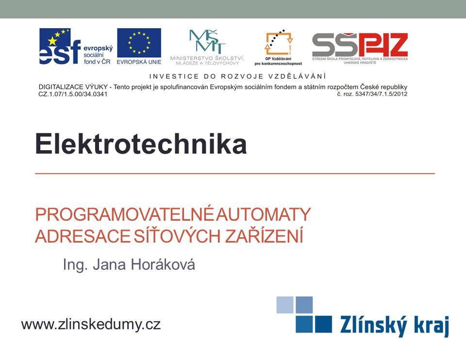 PROGRAMOVATELNÉ AUTOMATY ADRESACE SÍŤOVÝCH ZAŘÍZENÍ Ing. Jana Horáková Elektrotechnika www.zlinskedumy.cz