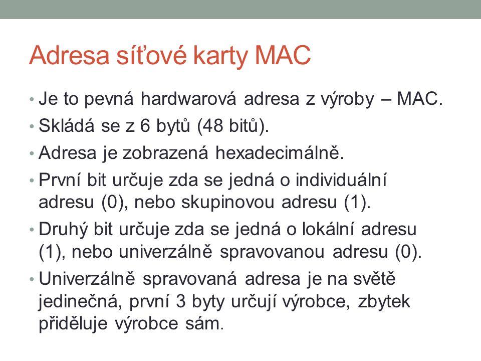 Adresa síťové karty MAC Je to pevná hardwarová adresa z výroby – MAC. Skládá se z 6 bytů (48 bitů). Adresa je zobrazená hexadecimálně. První bit určuj