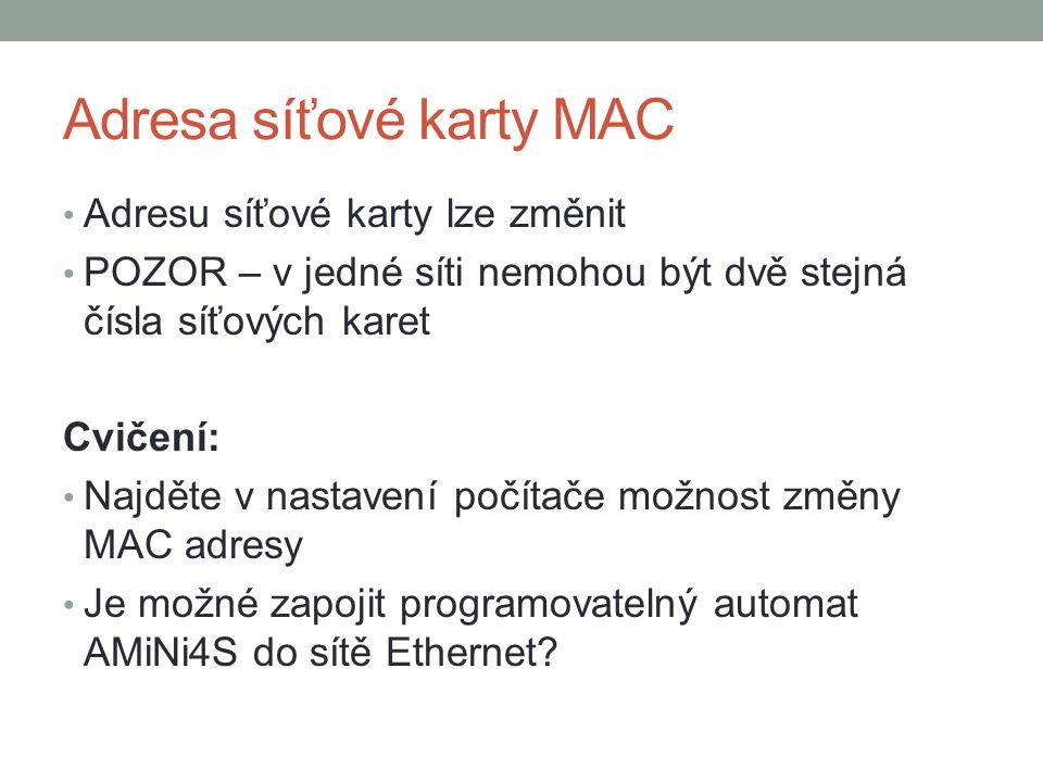 Adresa síťové karty MAC Adresu síťové karty lze změnit POZOR – v jedné síti nemohou být dvě stejná čísla síťových karet Cvičení: Najděte v nastavení počítače možnost změny MAC adresy Je možné zapojit programovatelný automat AMiNi4S do sítě Ethernet
