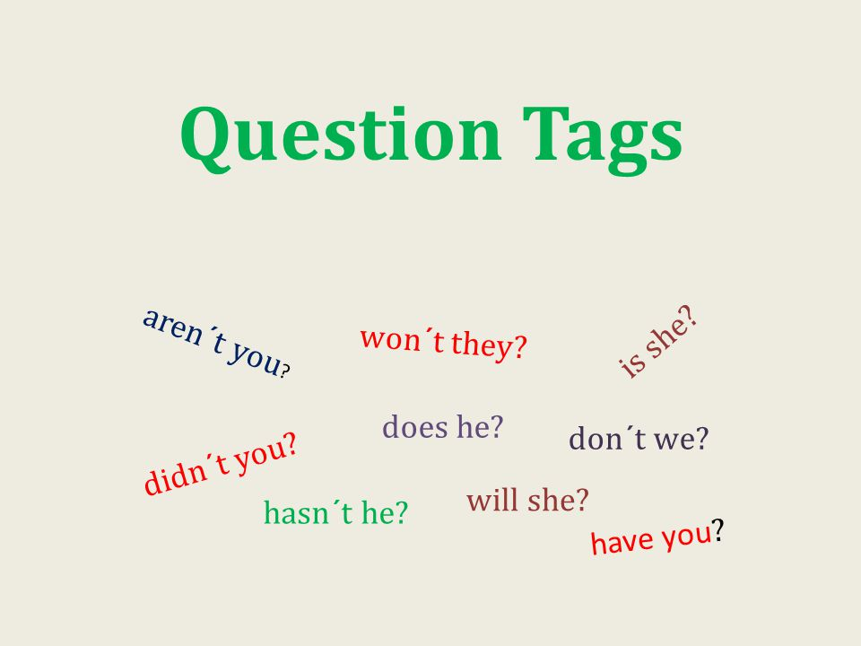 Question Tags aren´t you . is she. won´t they. does he.