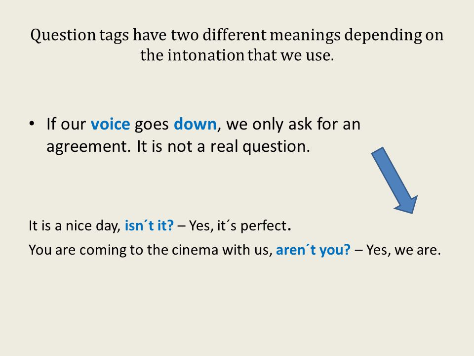 Question tags have two different meanings depending on the intonation that we use.