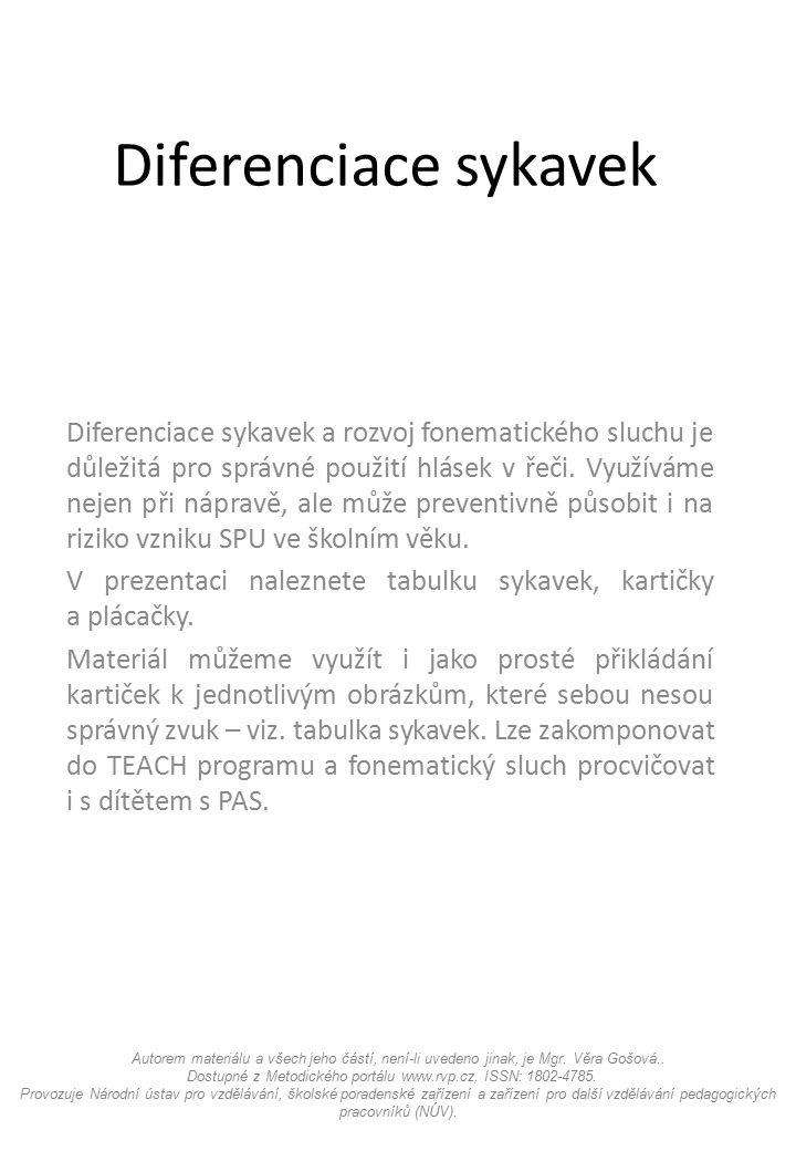 Diferenciace sykavek Diferenciace sykavek a rozvoj fonematického sluchu je důležitá pro správné použití hlásek v řeči. Využíváme nejen při nápravě, al