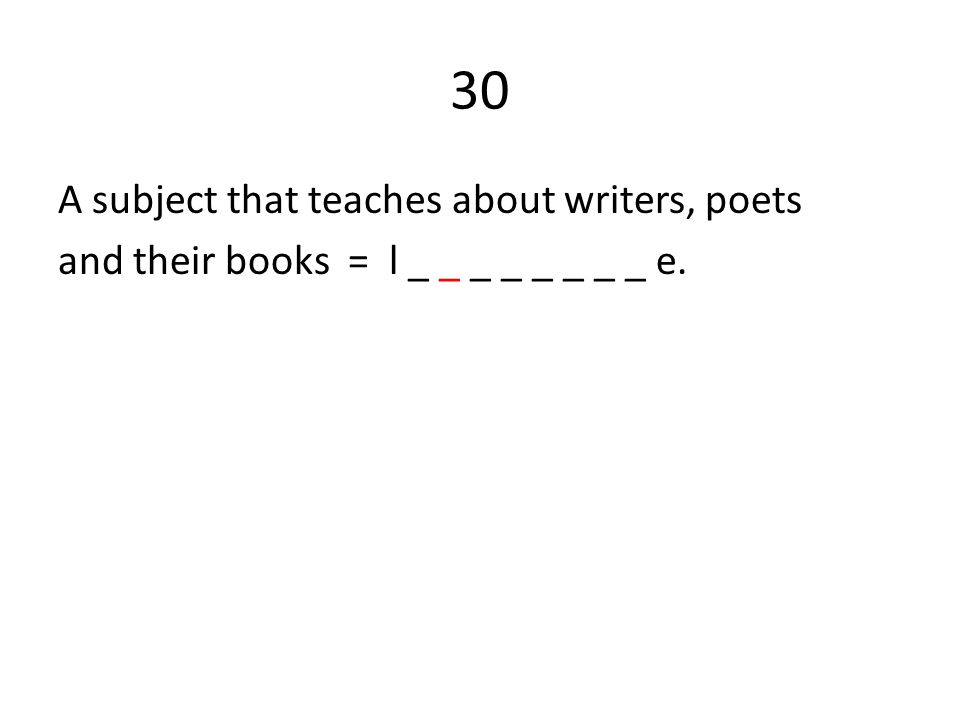 30 A subject that teaches about writers, poets and their books = l _ _ _ _ _ _ _ _ e.