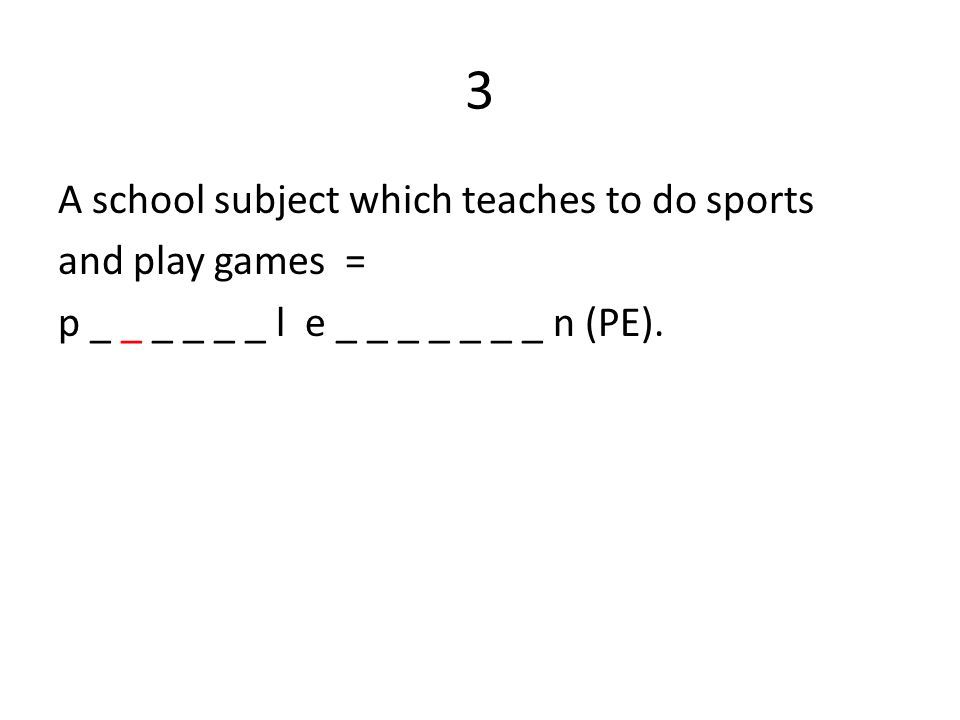 3 A school subject which teaches to do sports and play games = p _ _ _ _ _ _ l e _ _ _ _ _ _ _ n (PE).